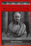 Sir James Mackintosh, The Whig Cicero, by Patrick O'Leary